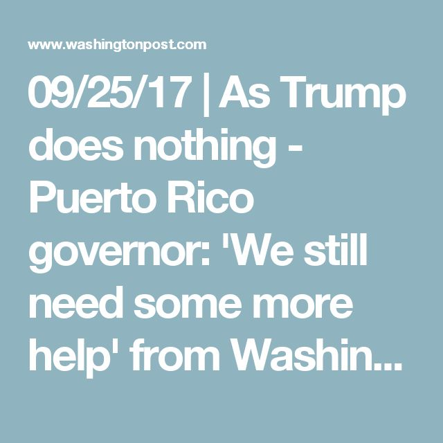 09/25/17 | As Trump does nothing other than tweet about 'Rocket Man' and the NFL - Puerto Rico governor: 'We still need some more help' from Washington