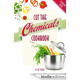 Cut the Chemicals Cookbook Australian Edition 2014 - Learn what grocery items are safe to buy and feed your family as well as yummy recipes you can cook!