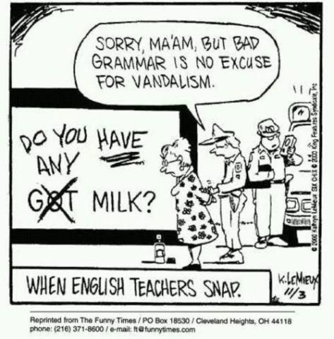 When English teachers snap: Quote, English Teachers, Funny Stuff, Bad Grammar, Funnies, Humor, Teachers Snap