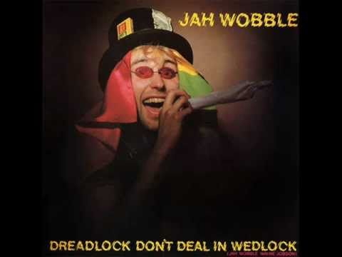 JAH WOBBLE dreadlock don't deal in wedlock 1978 - YouTube
