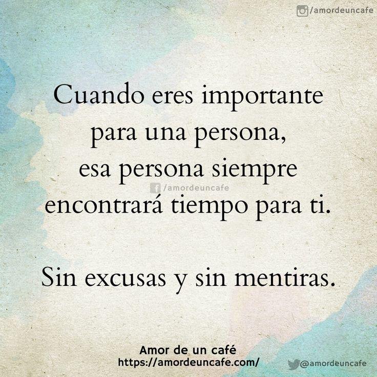 Cuando eres importante para una persona, esa persona siempre encontrará tiempo para ti.  Sin excusas y sin mentiras.