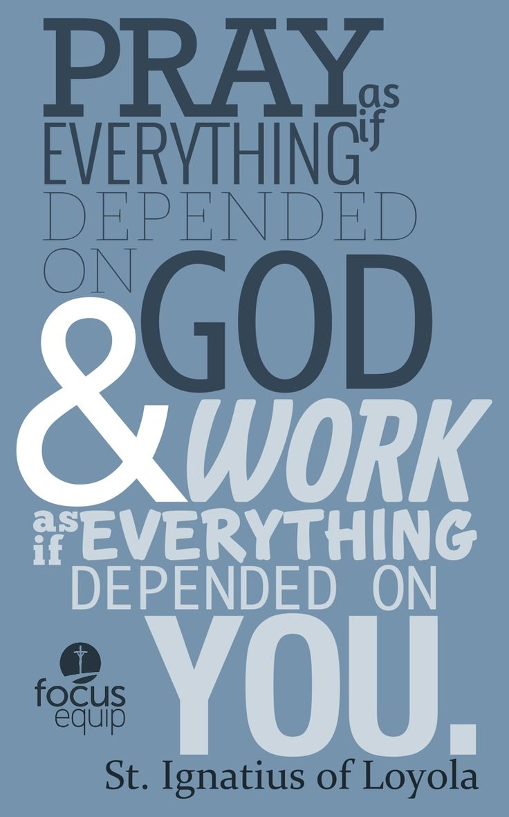 """Pray as if everything depended on God and work as if everything depended on…"