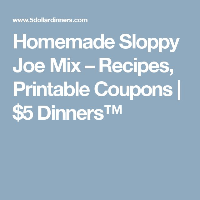 Homemade Sloppy Joe Mix – Recipes, Printable Coupons   $5 Dinners™