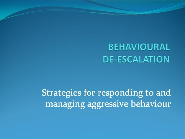 Behaviour de-escalation - Strategies for responding to and managing aggressive behaviour.