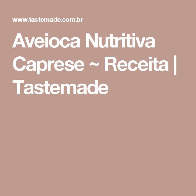 Aveioca Nutritiva Caprese ~ Receita   Tastemade