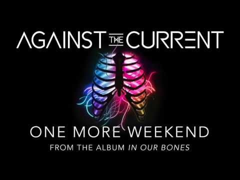 Against the Current:One More Weekend