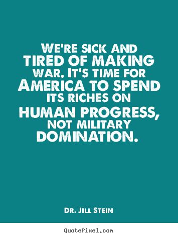 Dr. Jill Stein #NoMoreWar  jill2016.com #PeoplePlanetPeaceOverProfit #ItsUp2Us