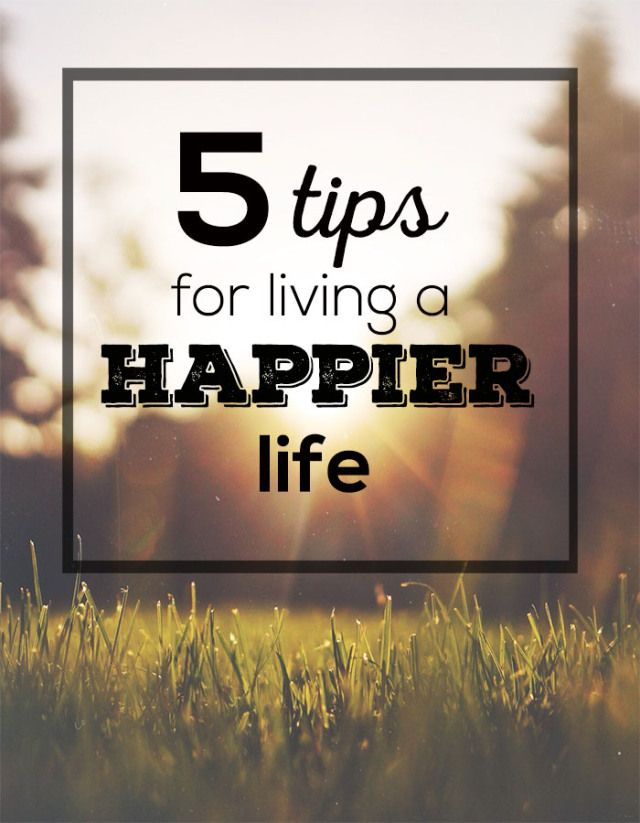 5 tips for living a happier life