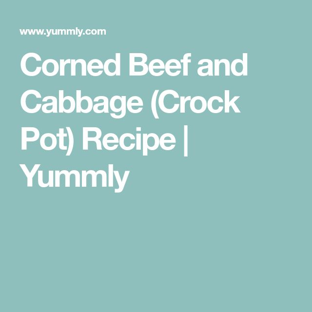 Corned Beef and Cabbage (Crock Pot) Recipe | Yummly