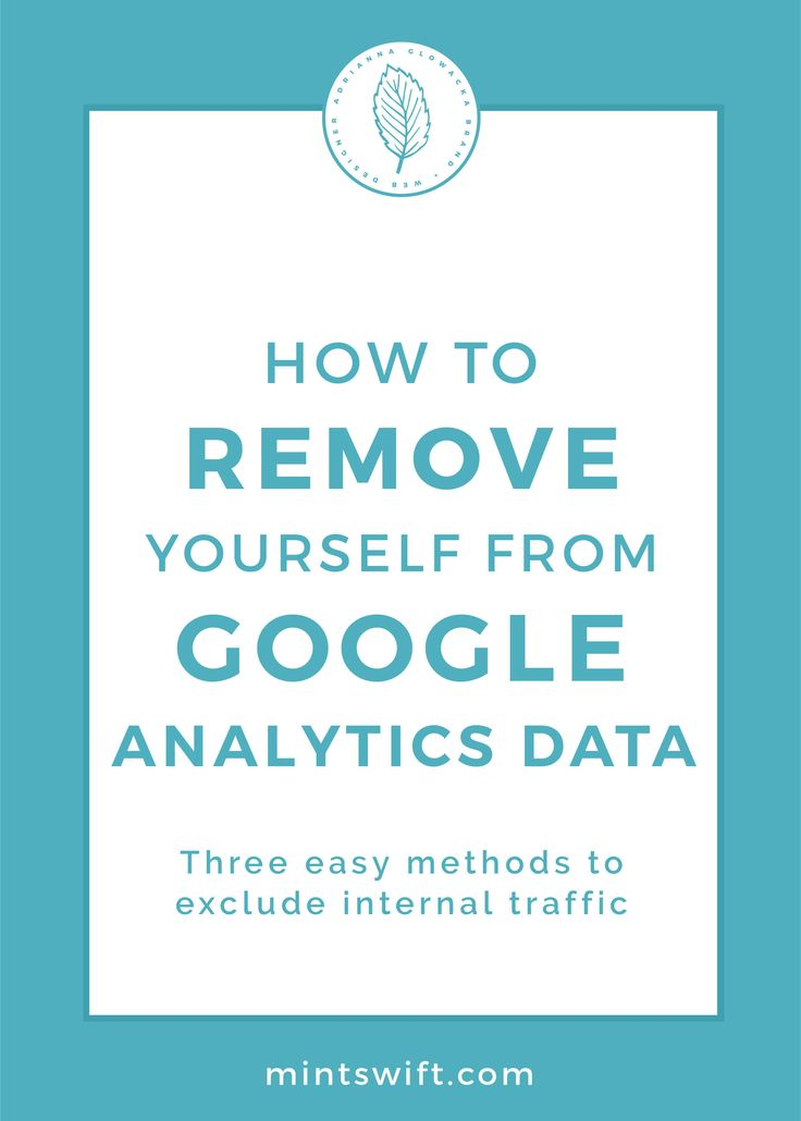 Three easy methods to exclude internal traffic | exclude yourself from Google Analytics | exclude your entries in Google Analytics | accurate traffic reports | Remove yourself from Google Analytics | 3 methods to remove yourself from Google Analytics| MintSwift| Adrianna Glowacka | MintSwift Design