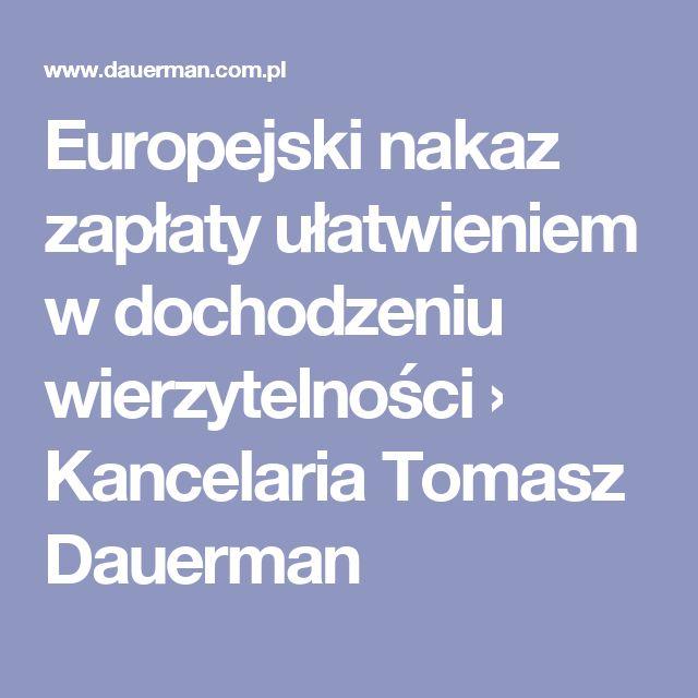 Europejski nakaz zapłaty ułatwieniem wdochodzeniu wierzytelności › Kancelaria Tomasz Dauerman