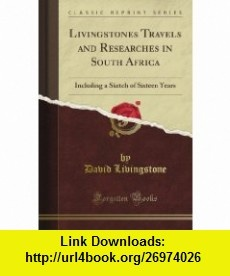 Livingstone Travels and Researches in South Africa Including a Sketch of Sixteen Years (Classic Reprint) David Livingstone ,   ,  , ASIN: B008ED9786 , tutorials , pdf , ebook , torrent , downloads , rapidshare , filesonic , hotfile , megaupload , fileserve