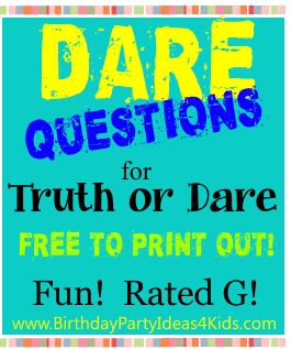 Dare Questions for the game of Truth or Dare!  FREE to print out!   Fun dares that are rated G!   http://www.birthdaypartyideas4kids.com/dare-ideas.htm