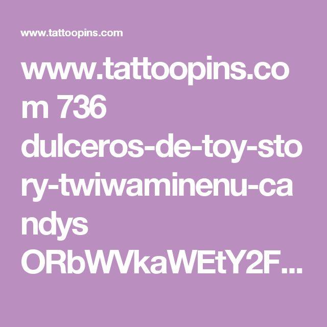 www.tattoopins.com 736 dulceros-de-toy-story-twiwaminenu-candys ORbWVkaWEtY2FjaGUtYWswLnBpbmltZy5jb20vNzM2eC8zMS9hYi9lMy8zMWFiZTMxMjgzOTAxMzRmMmZiMzBlZTg2ZDNkYjk1Yy5qcGc
