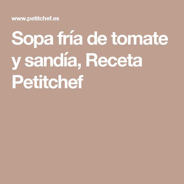 Sopa fría de tomate y sandía, Receta Petitchef