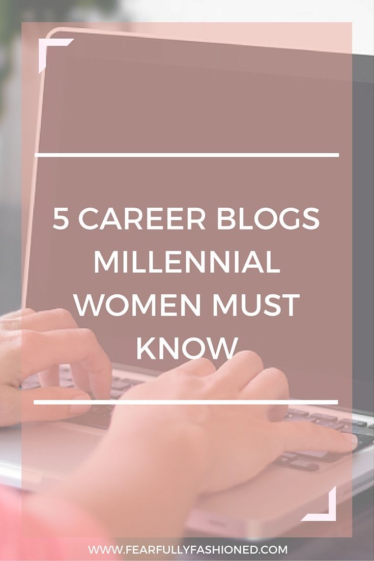 5 Career Blogs Millennial Women Must Know   Fearfully Fashioned --If you don't have the proper tools, network, or resources, it can be difficult to navigate your career. That's why I've put together a list of career blogs that will not only help you land the job but coach you to the top of your career along the way. Click here to read now or pin to save for later. #career #FearfullyFashioned