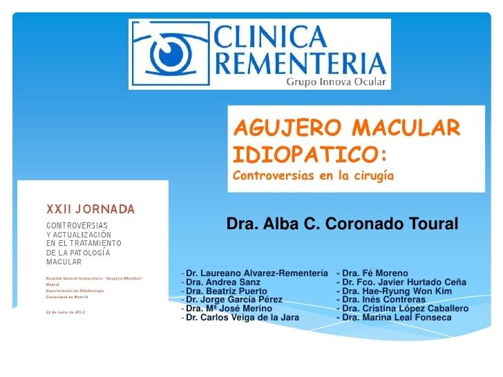 Ponencia presentada por la Dra. Alba Coronado en la XXII Jornada Controversias y actuación en el tratamiento de la patología macular. (2012)   Mas informacion: http://www.cirugiaocular.com