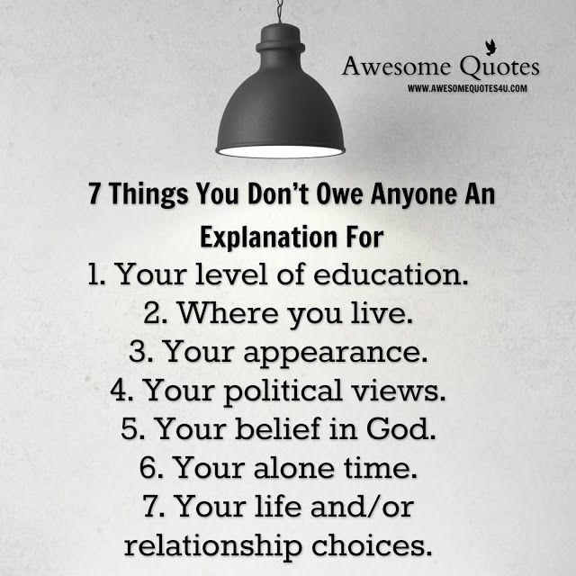 Awesome Quotes: 7 Things you don't owe anyone an explanation for