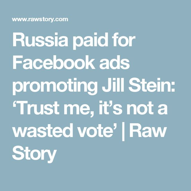 Russia paid for Facebook ads promoting Jill Stein: 'Trust me, it's not a wasted vote' | Raw Story
