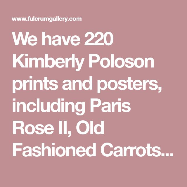 We have 220 Kimberly Poloson prints and posters, including Paris Rose II, Old Fashioned Carrots, and more. Find Kimberly Poloson art at ChefDecor.com.