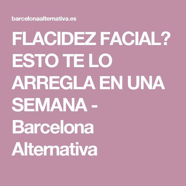 FLACIDEZ FACIAL? ESTO TE LO ARREGLA EN UNA SEMANA - Barcelona Alternativa