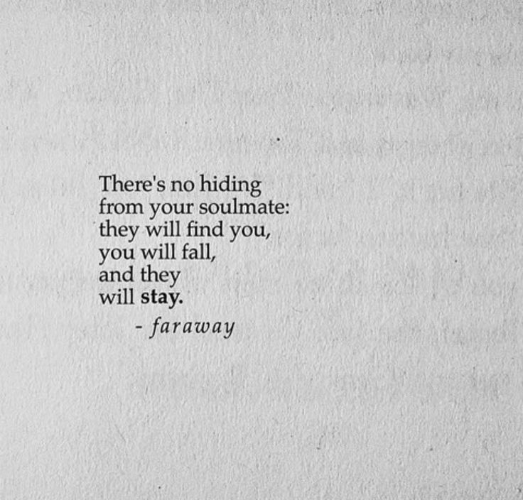 """There's no hiding from your soulmate: they will find you, you will fall, and they will stay."""