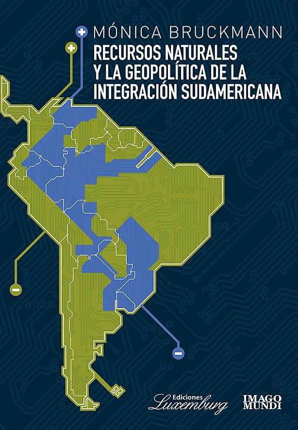 Recursos Naturales y la Geopolítica de la Integración Sudamericana. (PRINT) REQUEST/SOLICITAR: http://biblioteca.cepal.org/record=b1253564~S0*spi