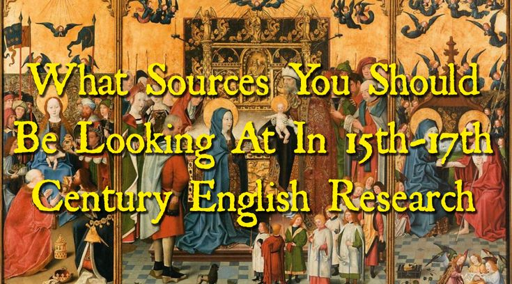 WHAT SOURCES YOU SHOULD BE LOOKING AT IN 15TH-17TH CENTURY ENGLISH RESEARCH - Ancestry Family Tree Tips Genealogy Ancestry.com Collection Hints Heritage Research