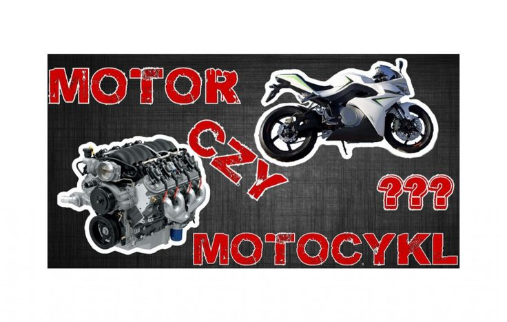 MOTO…co, elokwentny lamus vs wygadany cwaniak. Motor czy motocykl…
