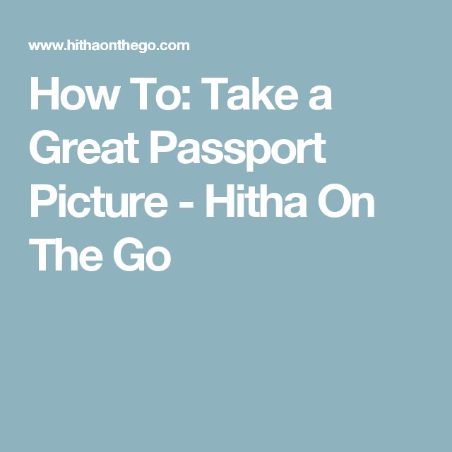 How To: Take a Great Passport Picture - Hitha On The Go
