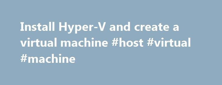 Install Hyper-V and create a virtual machine #host #virtual #machine http://design.nef2.com/install-hyper-v-and-create-a-virtual-machine-host-virtual-machine/  Install Hyper-V and create a virtual machine To install the Hyper-V role in Windows Server 2012 or Windows Server 2012 R2 You can install the Hyper-V role in Server Manager or by using Windows PowerShell. Install the Hyper-V role by using Server Manager In Server Manager. on the Manage menu, click Add Roles and Features . On the…