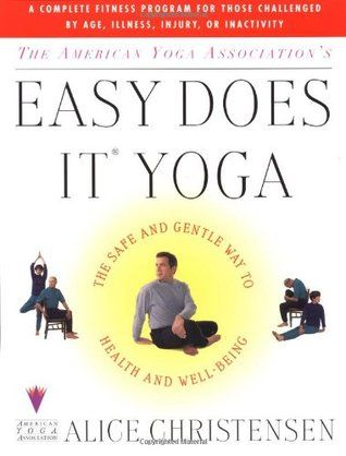 The American Yoga Association's Easy Does it Yoga: The Safe & Gentle Way to Health & Well-being  By Alice Christensen