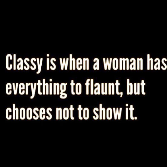 Classy is when a woman has everything .... #quotes