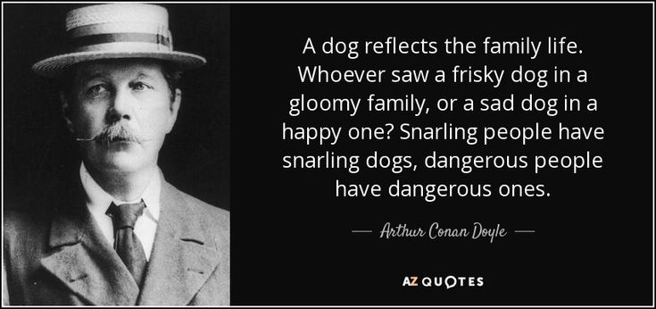 """Discover Arthur Conan Doyle famous and rare quotes. Share Arthur Conan Doyle quotes about men, holmes, may. """"A dog reflects the family life. Whoever saw..."""""""