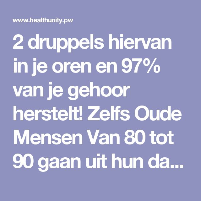 2 druppels hiervan in je oren en 97% van je gehoor herstelt! Zelfs Oude Mensen Van 80 tot 90 gaan uit hun dak om eenvoudige en natuurlijke oplossing! | Health Unity