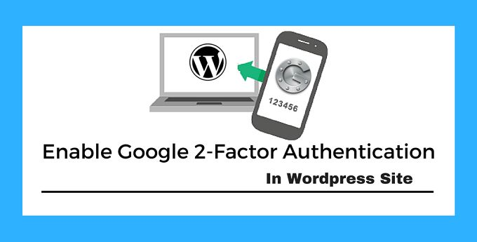 Google 2 Factor Authentication WordPress Site Me Enable Kare