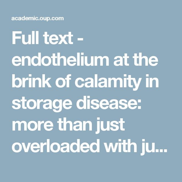 Full text - endothelium at the brink of calamity in storage disease: more than just overloaded with junk? | Cardiovascular Research | Oxford Academic