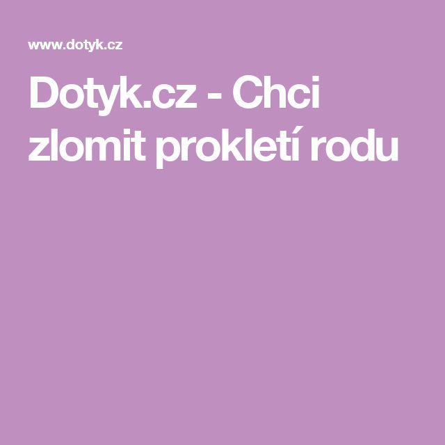 Dotyk.cz - Chci zlomit prokletí rodu
