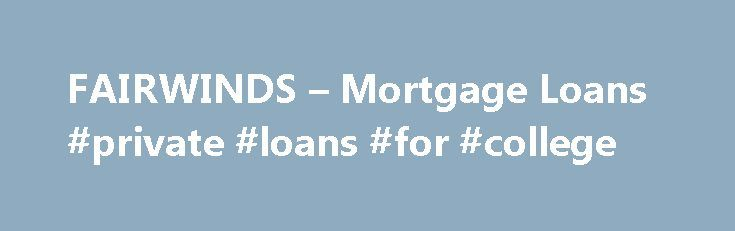 FAIRWINDS – Mortgage Loans #private #loans #for #college http://loan.remmont.com/fairwinds-mortgage-loans-private-loans-for-college/  #home mortgage loans # Popular Loan Rates Plus, enjoy NO CLOSING COSTS** options on terms up to 30 years. Enjoy all normal closing costs paid by FAIRWINDS with as little as 3% down. Rate Re-Lock Program Mortgage rates can change, but our Rate Re-Lock Program has you covered. One of the benefits of buying or…The post FAIRWINDS – Mortgage Loans #private #loans…