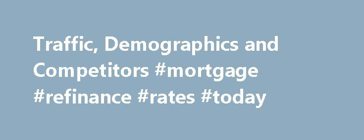 Traffic, Demographics and Competitors #mortgage #refinance #rates #today http://mortgage.remmont.com/traffic-demographics-and-competitors-mortgage-refinance-rates-today/  #mortgage minute guy # Daily Time on Site How engaged are visitors to this site? Engagement metrics help you understand how interested a site's visitors are with the site's content. The metrics are updated daily based on the trailing 3 months. Bounce Rate (%) Percentage of visits to the site that consist of a single…