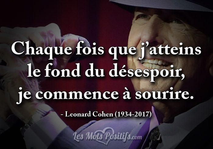 Chaque fois que j'atteins le fond du désespoir, je commence à sourire. – Leonard Cohen (1934-2017)