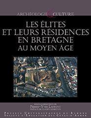 Presses Universitaires de Rennes - Les élites et leurs résidences en Bretagne au Moyen Âge Pierre-Yves Laffont (dir.). Yvon Pellerin (collab.)