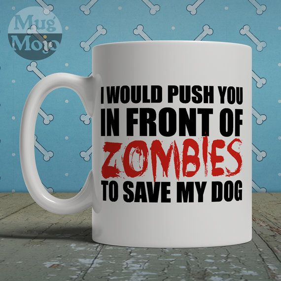 Funny Dog Lovers Zombie Mug I Would Push You In Front by MugMojo