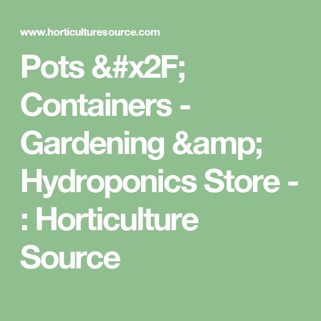 Pots / Containers - Gardening & Hydroponics Store - : Horticulture Source