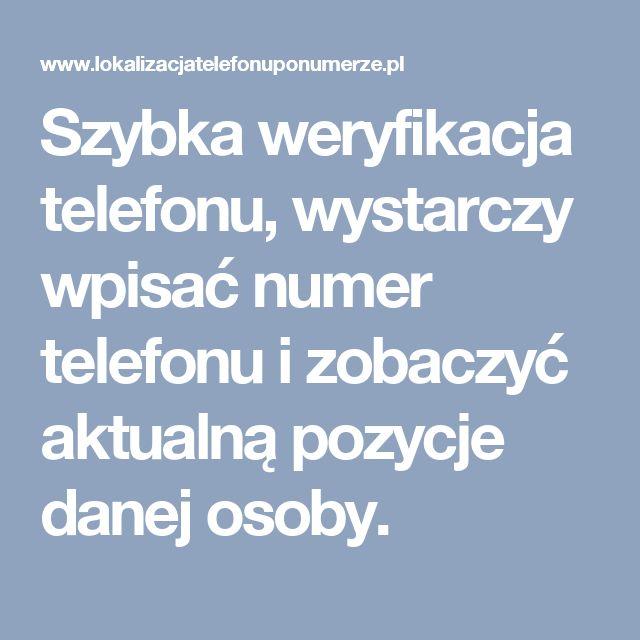 Szybka weryfikacja telefonu, wystarczy wpisać numer telefonu i zobaczyć aktualną pozycje danej osoby.