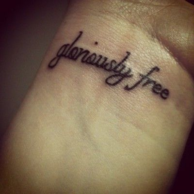 gloriously freeTattoo Ideas, Glorious Free, Wrist Tattoo, Free Tattoo, Tattoo Fonts, Tattoo Piercing, Crosses Tattoo, Tattoo Quotes, A Tattoo