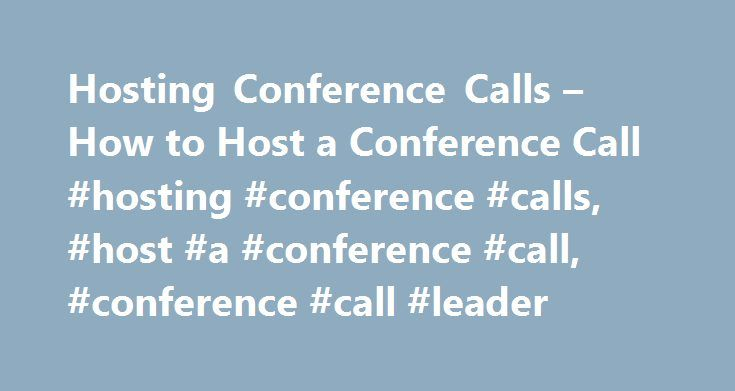 Hosting Conference Calls – How to Host a Conference Call #hosting #conference #calls, #host #a #conference #call, #conference #call #leader http://debt.nef2.com/hosting-conference-calls-how-to-host-a-conference-call-hosting-conference-calls-host-a-conference-call-conference-call-leader/  # Hosting Conference Calls FAQs Hosting Your Conference Calls Do I have to pre-arrange my call with you? No. Your account is always on and ready to use. There is never a need to schedule or pre-arrange a…