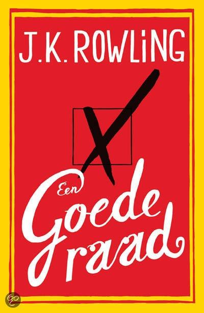 Een goede raad - J.K Rowling  Een goede raad is de eerste roman voor volwassenen van J.K. Rowling. In dit bijzondere boek onderzoekt een van 's werelds beste vertellers de grote vragen van onze tijd.