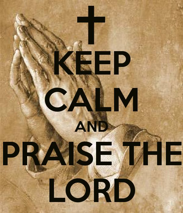 KEEP CALM AND PRAISE THE LORD