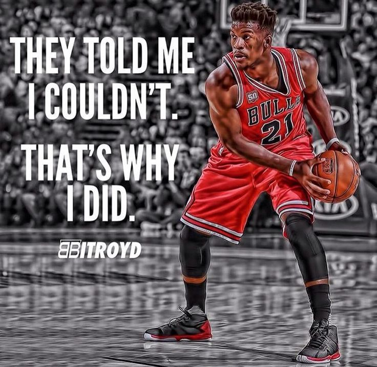 THEY TOLD ME I COULDN'T. THAT'S WHY I DID. JIMMY BUTLER